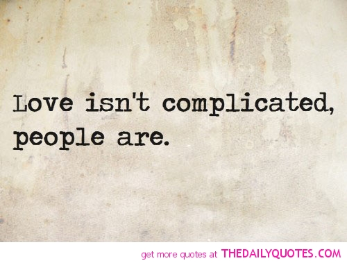 love-isnt-complicated-people-are-quotes-sayings-pictures[2]